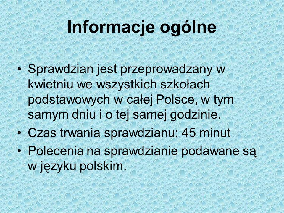 Informacje ogólne Sprawdzian jest przeprowadzany w kwietniu we wszystkich szkołach podstawowych w całej Polsce, w tym samym dniu i o tej samej godzini
