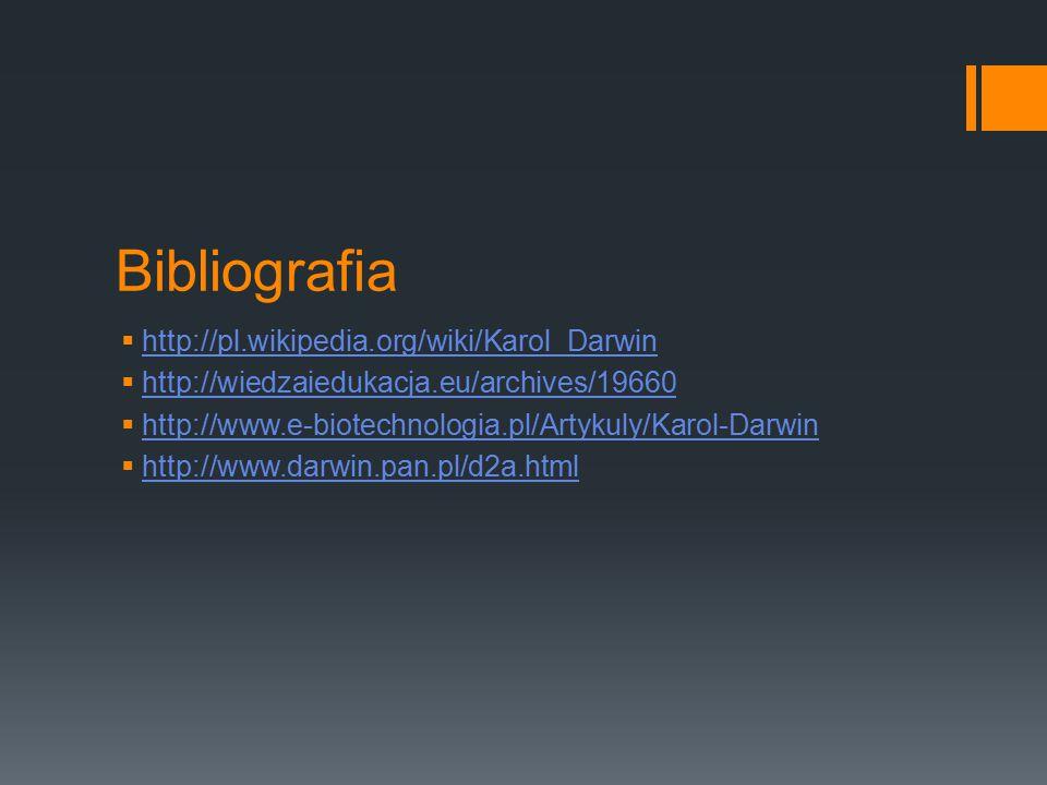 Bibliografia  http://pl.wikipedia.org/wiki/Karol_Darwin http://pl.wikipedia.org/wiki/Karol_Darwin  http://wiedzaiedukacja.eu/archives/19660 http://w