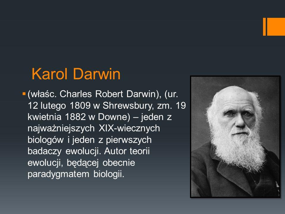 Karol Darwin  (właśc. Charles Robert Darwin), (ur. 12 lutego 1809 w Shrewsbury, zm. 19 kwietnia 1882 w Downe) – jeden z najważniejszych XIX-wiecznych