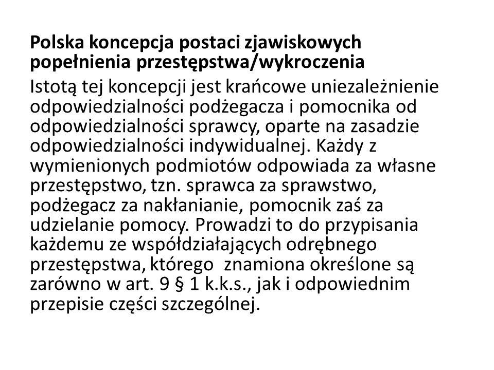 Polska koncepcja postaci zjawiskowych popełnienia przestępstwa/wykroczenia Istotą tej koncepcji jest krańcowe uniezależnienie odpowiedzialności podżeg
