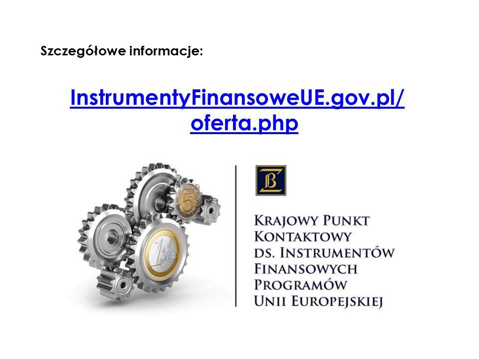 Szczegółowe informacje: InstrumentyFinansoweUE.gov.pl/ oferta.php