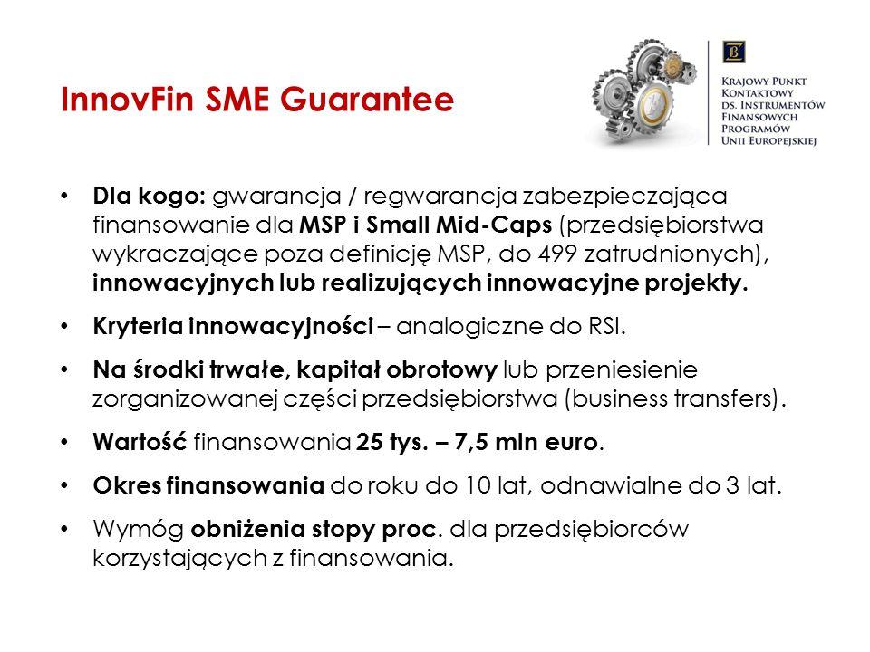 InnovFin SME Guarantee Dla kogo: gwarancja / regwarancja zabezpieczająca finansowanie dla MSP i Small Mid-Caps (przedsiębiorstwa wykraczające poza def
