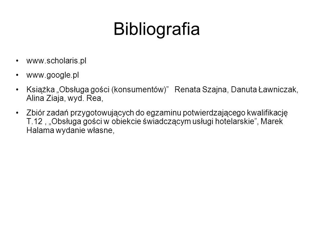 """Bibliografia www.scholaris.pl www.google.pl Książka """"Obsługa gości (konsumentów)"""" Renata Szajna, Danuta Ławniczak, Alina Ziaja, wyd. Rea, Zbiór zadań"""