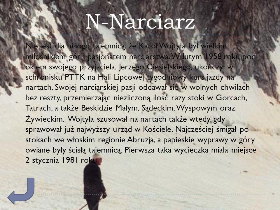 N-Narciarz Nie jest dla nikogo tajemnicą, że Karol Wojtyła był wielkim miłośnikiem gór i pasjonatem narciarstwa. W lutym 1958 roku pod okiem swojego p