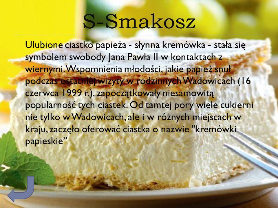 S-Smakosz Ulubione ciastko papieża - słynna kremówka - stała się symbolem swobody Jana Pawła II w kontaktach z wiernymi. Wspomnienia młodości, jakie p