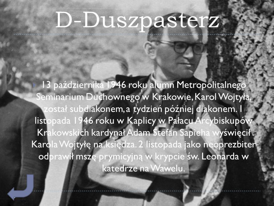 D-Duszpasterz  13 października 1946 roku alumn Metropolitalnego Seminarium Duchownego w Krakowie, Karol Wojtyła, został subdiakonem, a tydzień późnie