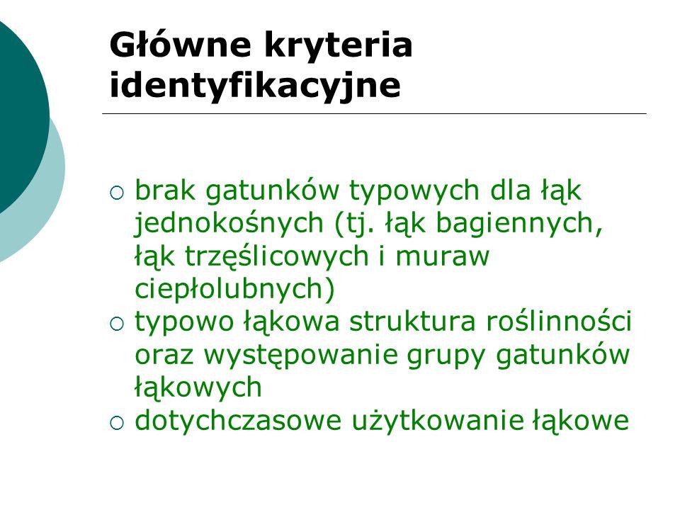 Główne kryteria identyfikacyjne  brak gatunków typowych dla łąk jednokośnych (tj. łąk bagiennych, łąk trzęślicowych i muraw ciepłolubnych)  typowo ł