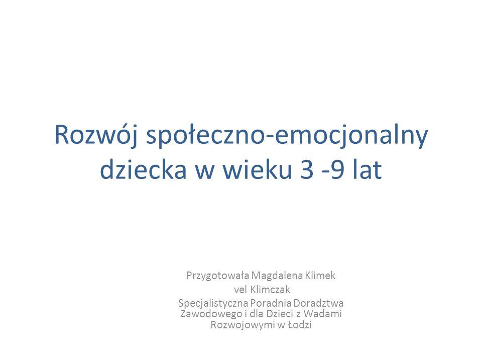 Rozwój społeczno-emocjonalny dziecka w wieku 3 -9 lat Przygotowała Magdalena Klimek vel Klimczak Specjalistyczna Poradnia Doradztwa Zawodowego i dla D