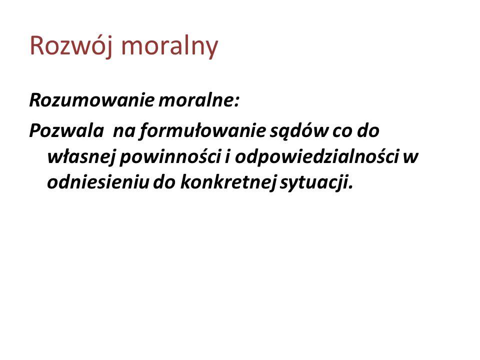 Rozumowanie moralne: Pozwala na formułowanie sądów co do własnej powinności i odpowiedzialności w odniesieniu do konkretnej sytuacji.