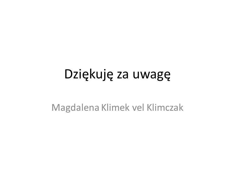 Dziękuję za uwagę Magdalena Klimek vel Klimczak