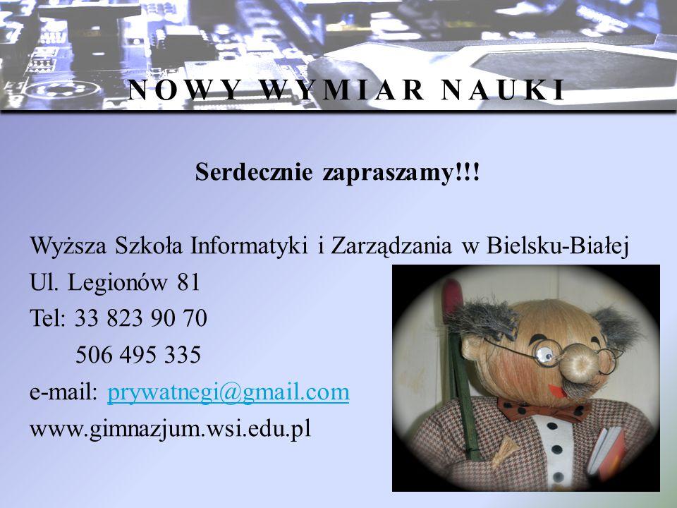 Serdecznie zapraszamy!!! Wyższa Szkoła Informatyki i Zarządzania w Bielsku-Białej Ul. Legionów 81 Tel: 33 823 90 70 506 495 335 e-mail: prywatnegi@gma