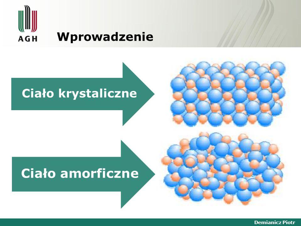 Demianicz Piotr Ciało krystaliczne Ciało amorficzne Wprowadzenie