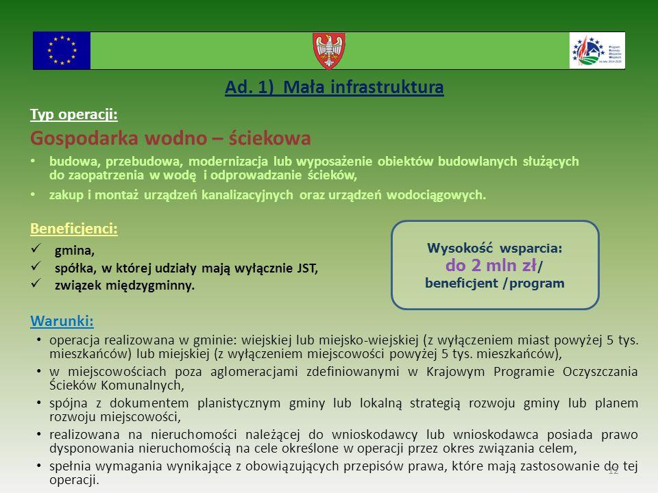 Ad. 1) Mała infrastruktura Typ operacji: Gospodarka wodno – ściekowa budowa, przebudowa, modernizacja lub wyposażenie obiektów budowlanych służących d