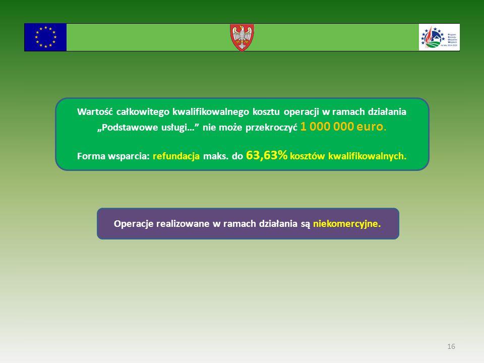 """16 Wartość całkowitego kwalifikowalnego kosztu operacji w ramach działania """"Podstawowe usługi… nie może przekroczyć 1 000 000 euro."""