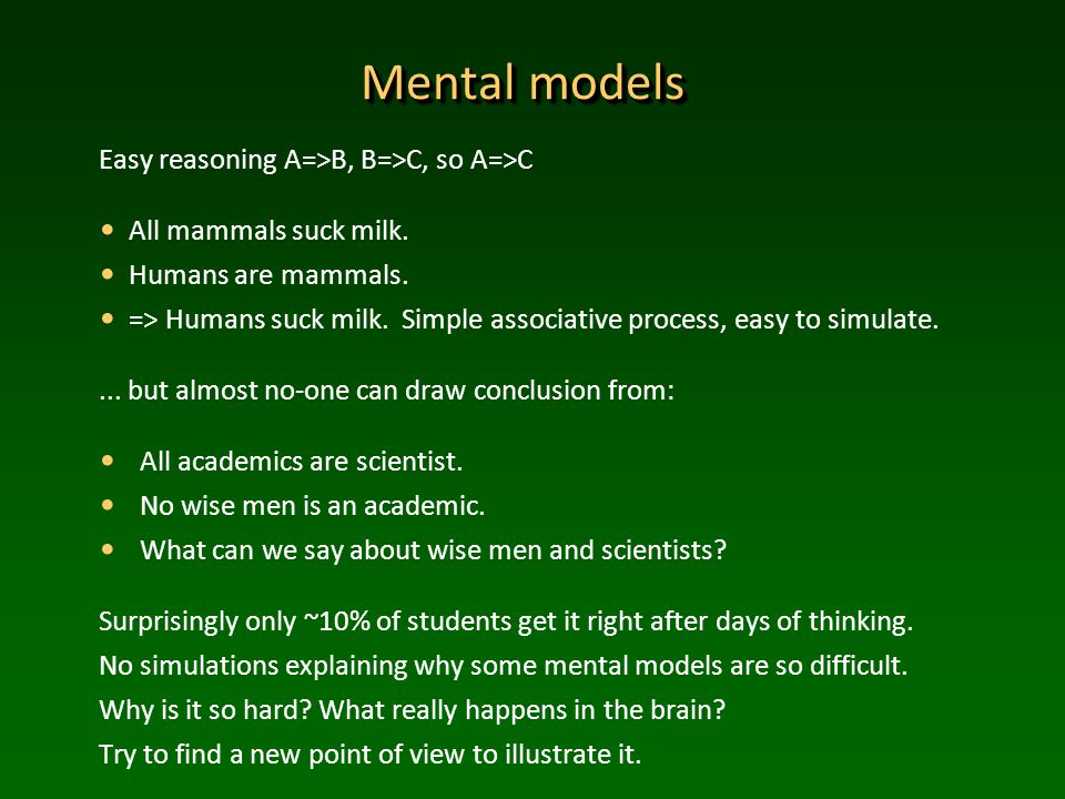 Mental models Easy reasoning A=>B, B=>C, so A=>C All mammals suck milk.