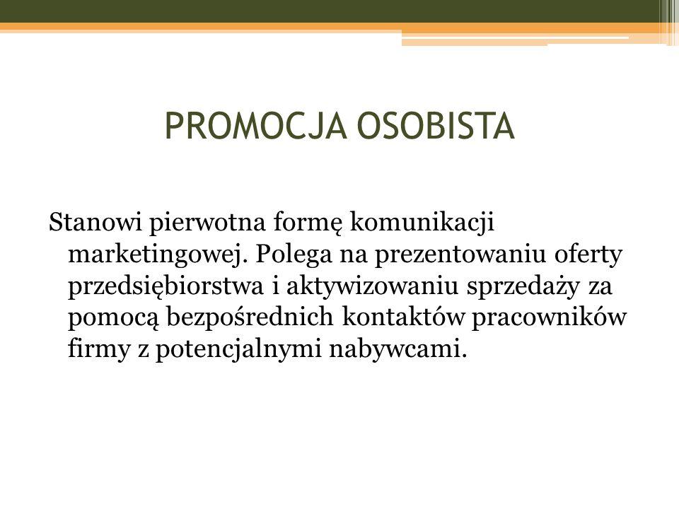 PROMOCJA OSOBISTA Stanowi pierwotna formę komunikacji marketingowej. Polega na prezentowaniu oferty przedsiębiorstwa i aktywizowaniu sprzedaży za pomo