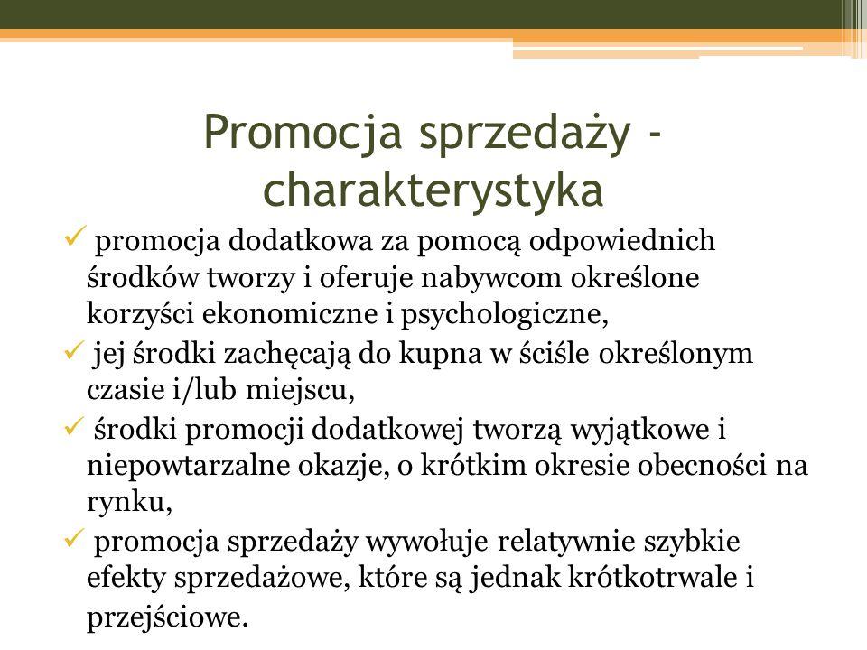 Promocja sprzedaży - charakterystyka promocja dodatkowa za pomocą odpowiednich środków tworzy i oferuje nabywcom określone korzyści ekonomiczne i psyc