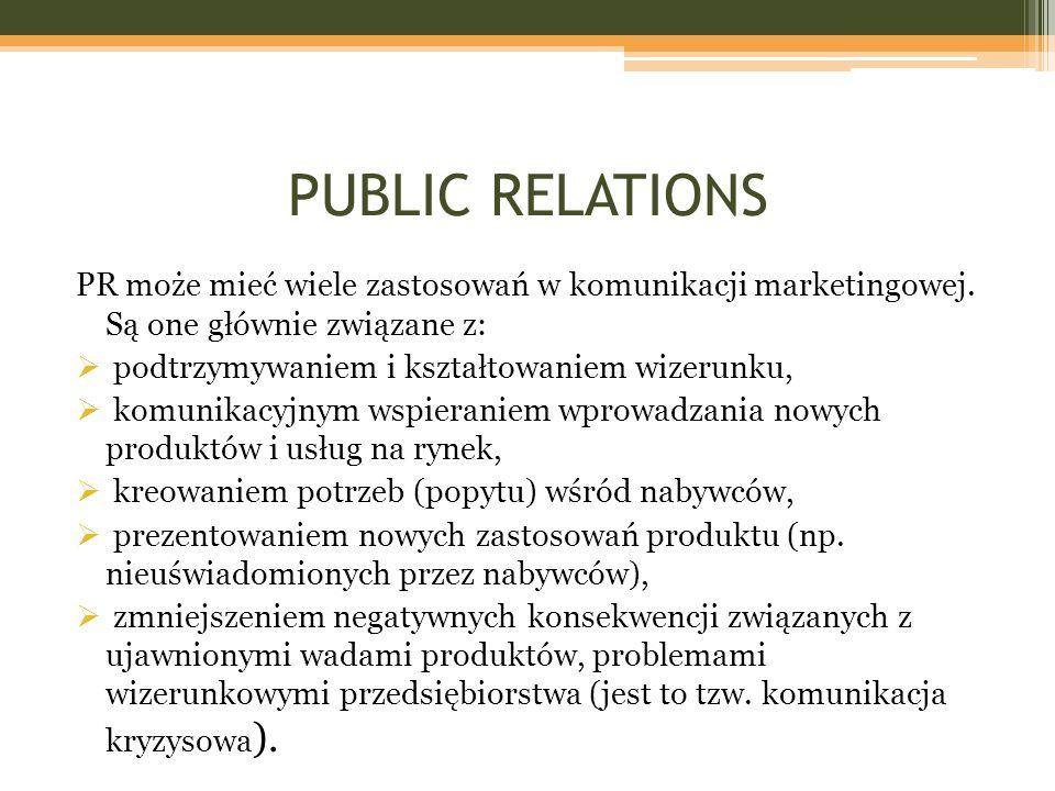 PUBLIC RELATIONS PR może mieć wiele zastosowań w komunikacji marketingowej. Są one głównie związane z:  podtrzymywaniem i kształtowaniem wizerunku, 