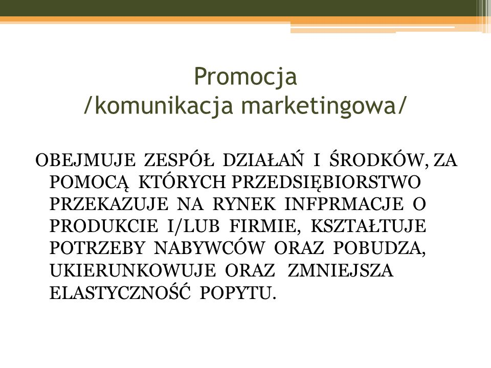 Promocja /komunikacja marketingowa/ OBEJMUJE ZESPÓŁ DZIAŁAŃ I ŚRODKÓW, ZA POMOCĄ KTÓRYCH PRZEDSIĘBIORSTWO PRZEKAZUJE NA RYNEK INFPRMACJE O PRODUKCIE I