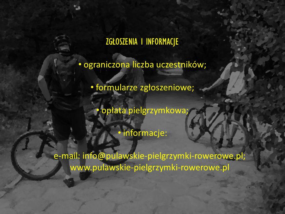 ZGŁOSZENIA I INFORMACJE ograniczona liczba uczestników; formularze zgłoszeniowe; opłata pielgrzymkowa; informacje: e-mail: info@pulawskie-pielgrzymki-rowerowe.pl; www.pulawskie-pielgrzymki-rowerowe.pl