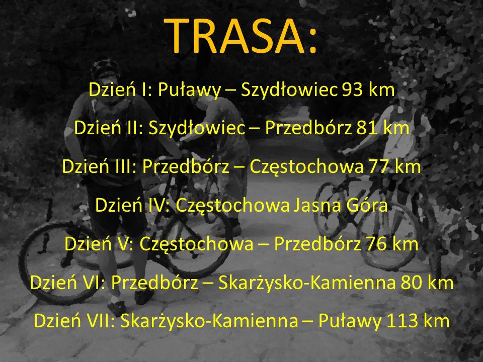 TRASA: Dzień I: Puławy – Szydłowiec 93 km Dzień II: Szydłowiec – Przedbórz 81 km Dzień III: Przedbórz – Częstochowa 77 km Dzień IV: Częstochowa Jasna