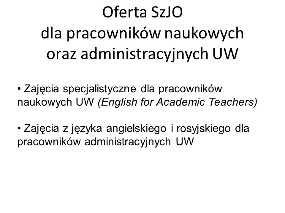 Oferta SzJO dla pracowników naukowych oraz administracyjnych UW Zajęcia specjalistyczne dla pracowników naukowych UW (English for Academic Teachers) Z