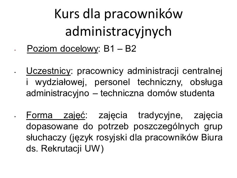 Kurs dla pracowników administracyjnych Poziom docelowy: B1 – B2 Uczestnicy: pracownicy administracji centralnej i wydziałowej, personel techniczny, ob