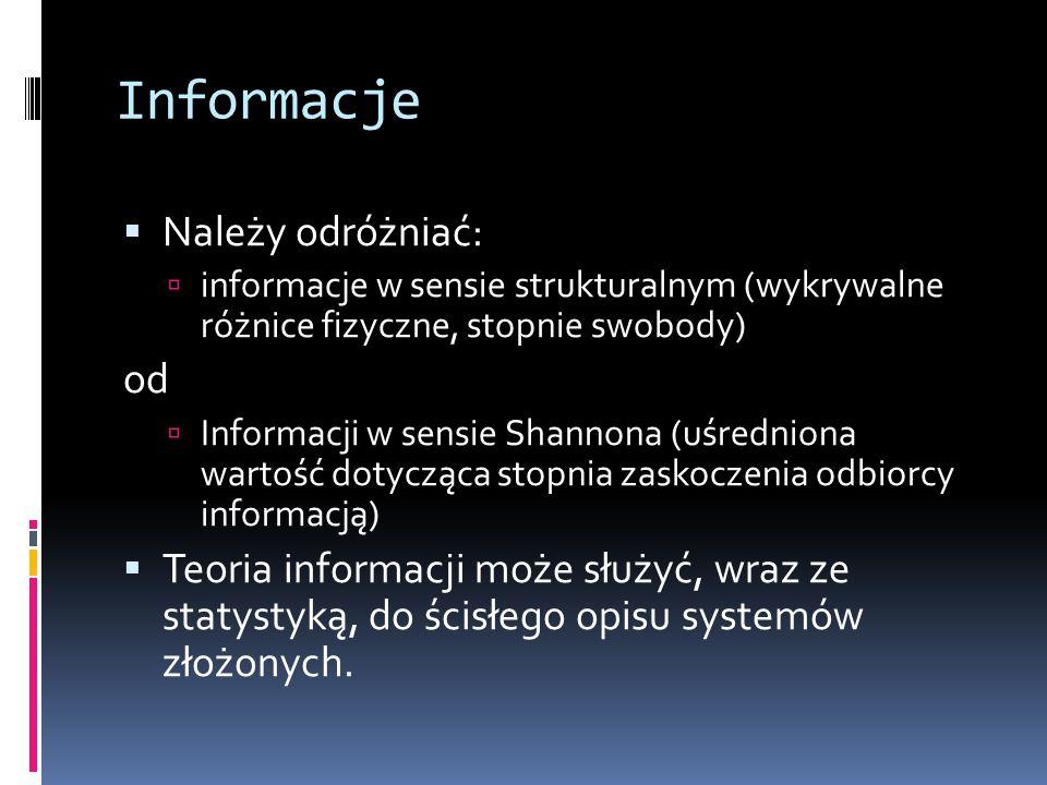 Informacje  Należy odróżniać:  informacje w sensie strukturalnym (wykrywalne różnice fizyczne, stopnie swobody) od  Informacji w sensie Shannona (u