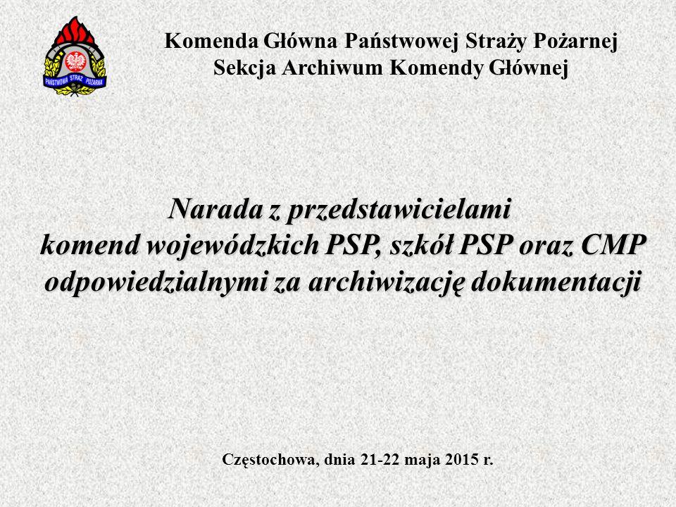 Narada z przedstawicielami komend wojewódzkich PSP, szkół PSP oraz CMP odpowiedzialnymi za archiwizację dokumentacji Częstochowa, dnia 21-22 maja 2015