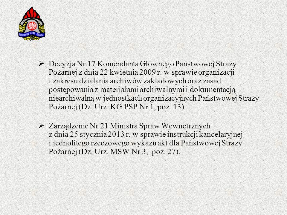  Decyzja Nr 17 Komendanta Głównego Państwowej Straży Pożarnej z dnia 22 kwietnia 2009 r. w sprawie organizacji i zakresu działania archiwów zakładowy