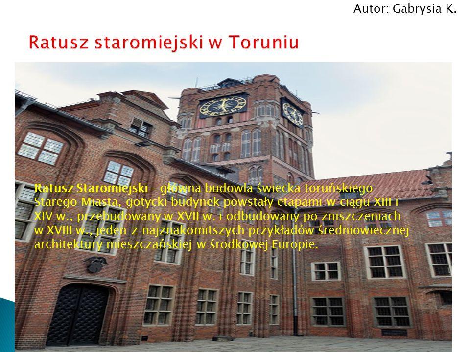 Ratusz Staromiejski – główna budowla świecka toruńskiego Starego Miasta, gotycki budynek powstały etapami w ciągu XIII i XIV w., przebudowany w XVII w