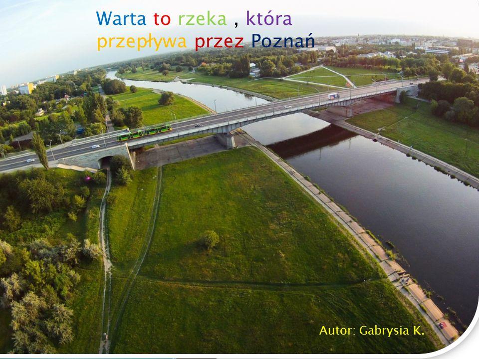Warta to rzeka, która przepływa przez Poznań Autor: Gabrysia K.
