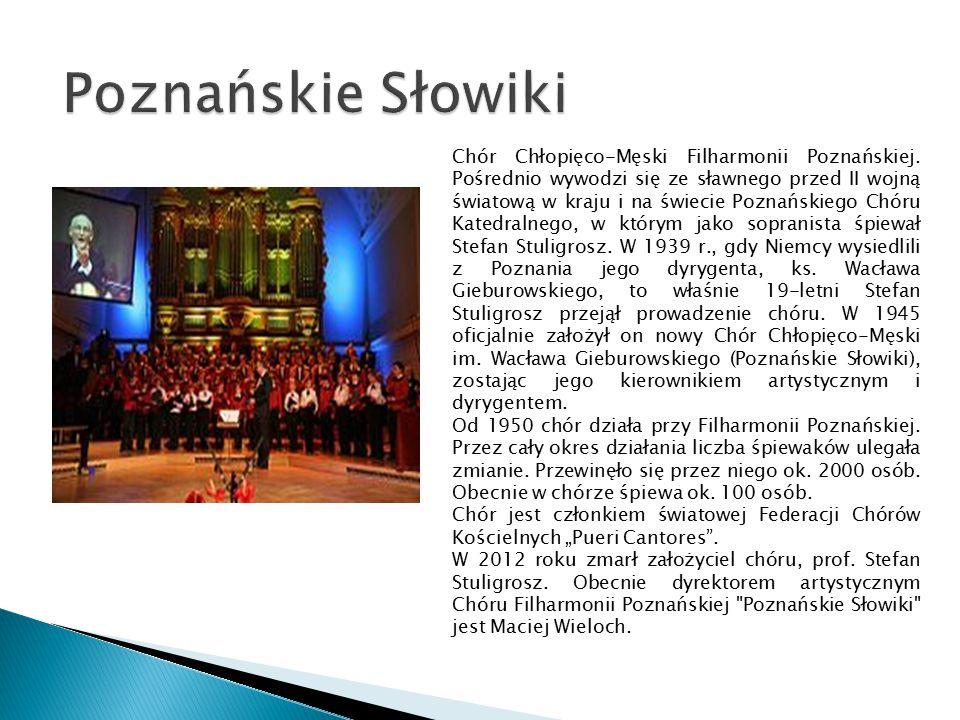Chór Chłopięco-Męski Filharmonii Poznańskiej. Pośrednio wywodzi się ze sławnego przed II wojną światową w kraju i na świecie Poznańskiego Chóru Katedr