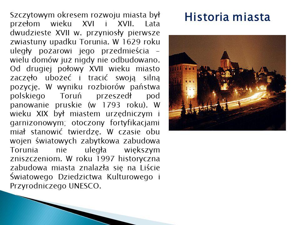 Historia miasta Szczytowym okresem rozwoju miasta był przełom wieku XVI i XVII. Lata dwudzieste XVII w. przyniosły pierwsze zwiastuny upadku Torunia.