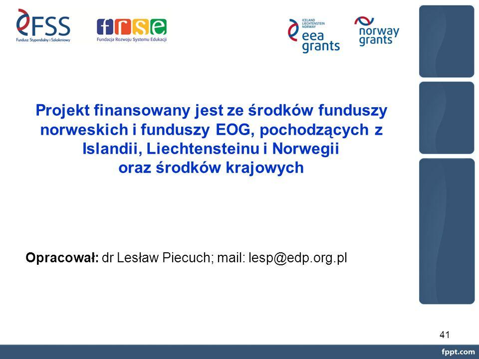 41 Opracował: dr Lesław Piecuch; mail: lesp@edp.org.pl Projekt finansowany jest ze środków funduszy norweskich i funduszy EOG, pochodzących z Islandii, Liechtensteinu i Norwegii oraz środków krajowych