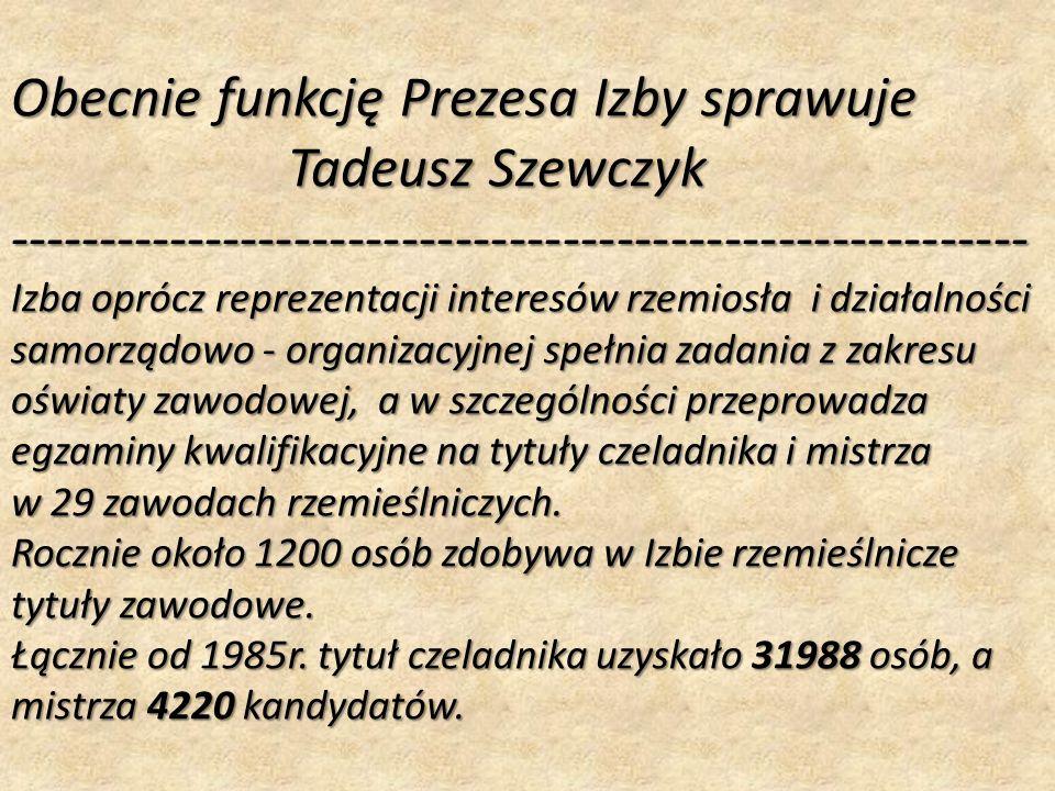 Obecnie funkcję Prezesa Izby sprawuje Tadeusz Szewczyk --------------------------------------------------------- Izba oprócz reprezentacji interesów r