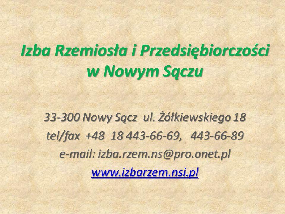 Izba Rzemiosła i Przedsiębiorczości w Nowym Sączu 33-300 Nowy Sącz ul. Żółkiewskiego 18 tel/fax +48 18 443-66-69, 443-66-89 e-mail: izba.rzem.ns@pro.o