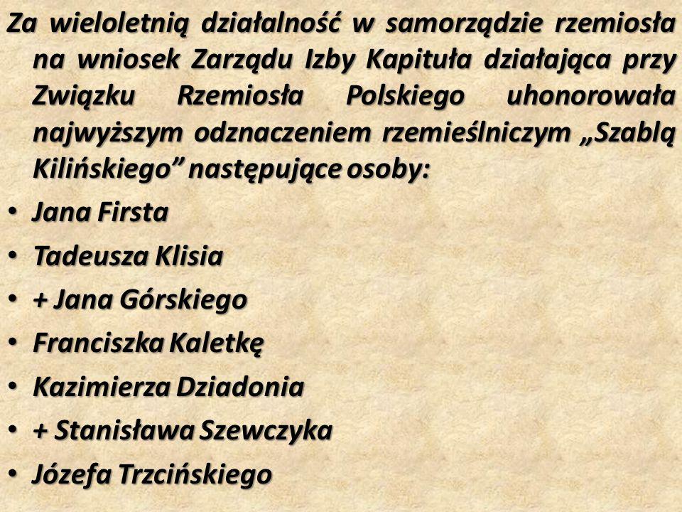Za wieloletnią działalność w samorządzie rzemiosła na wniosek Zarządu Izby Kapituła działająca przy Związku Rzemiosła Polskiego uhonorowała najwyższym