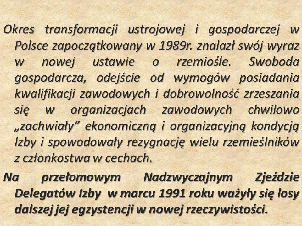 Okres transformacji ustrojowej i gospodarczej w Polsce zapoczątkowany w 1989r. znalazł swój wyraz w nowej ustawie o rzemiośle. Swoboda gospodarcza, od