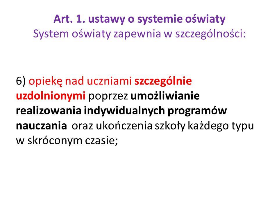 Art. 1. ustawy o systemie oświaty System oświaty zapewnia w szczególności: 6) opiekę nad uczniami szczególnie uzdolnionymi poprzez umożliwianie realiz