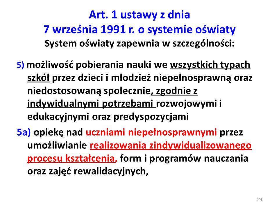 24 Art. 1 ustawy z dnia 7 września 1991 r. o systemie oświaty System oświaty zapewnia w szczególności: 5) możliwość pobierania nauki we wszystkich typ