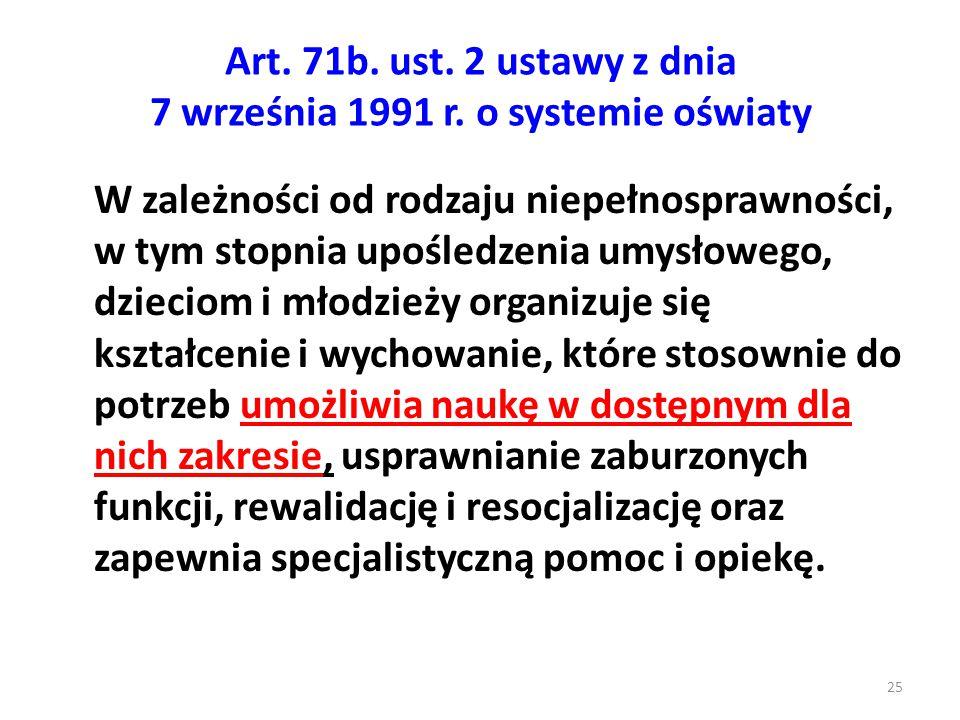 Art. 71b. ust. 2 ustawy z dnia 7 września 1991 r. o systemie oświaty W zależności od rodzaju niepełnosprawności, w tym stopnia upośledzenia umysłowego