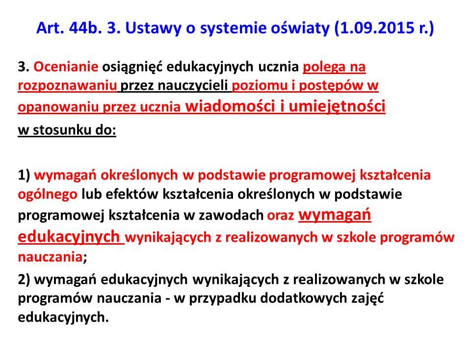 Art. 44b. 3. Ustawy o systemie oświaty (1.09.2015 r.) 3. Ocenianie osiągnięć edukacyjnych ucznia polega na rozpoznawaniu przez nauczycieli poziomu i p