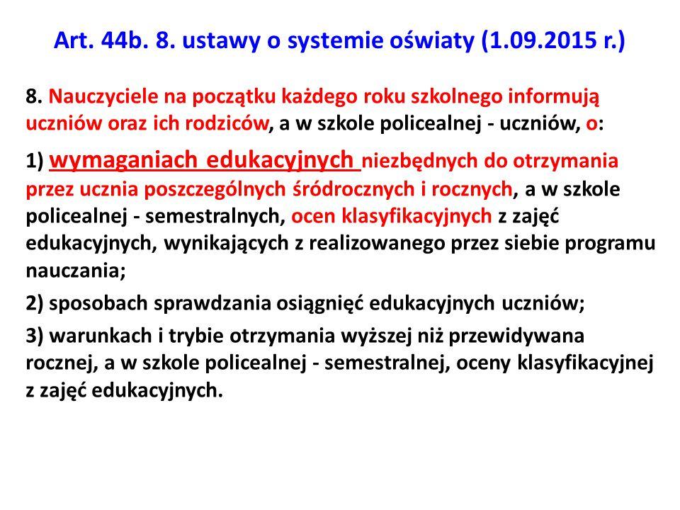 Art. 44b. 8. ustawy o systemie oświaty (1.09.2015 r.) 8. Nauczyciele na początku każdego roku szkolnego informują uczniów oraz ich rodziców, a w szkol
