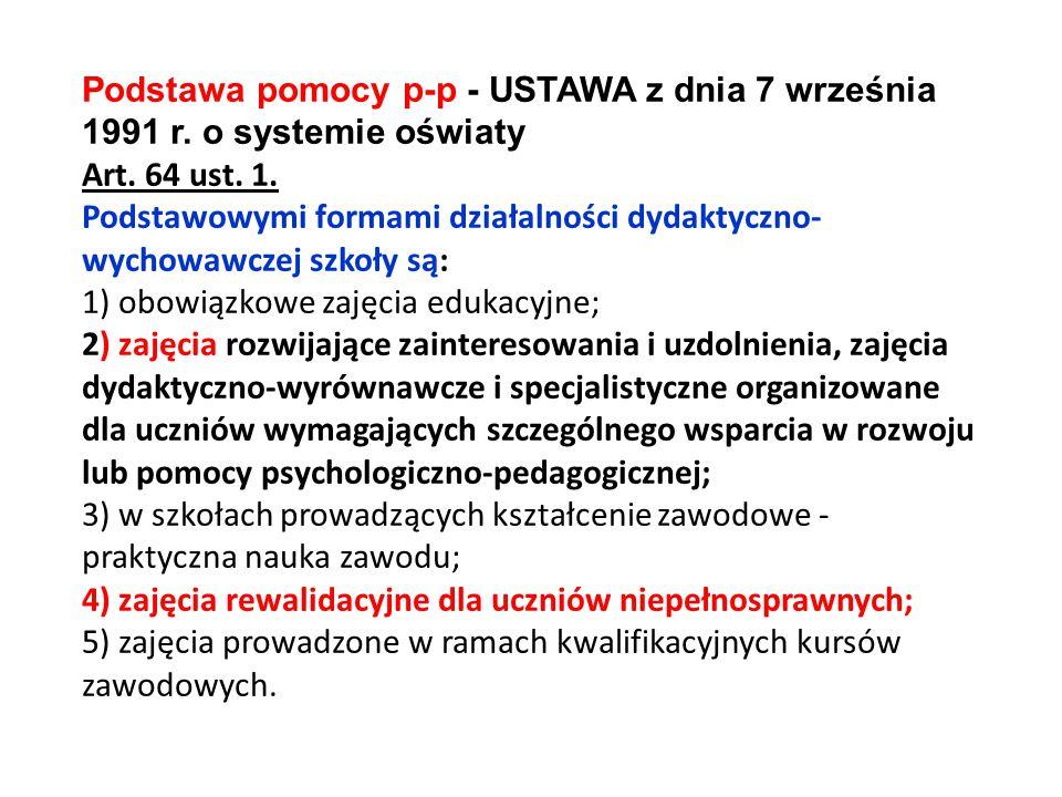 Podstawa pomocy p-p - USTAWA z dnia 7 września 1991 r. o systemie oświaty Art. 64 ust. 1. Podstawowymi formami działalności dydaktyczno- wychowawczej