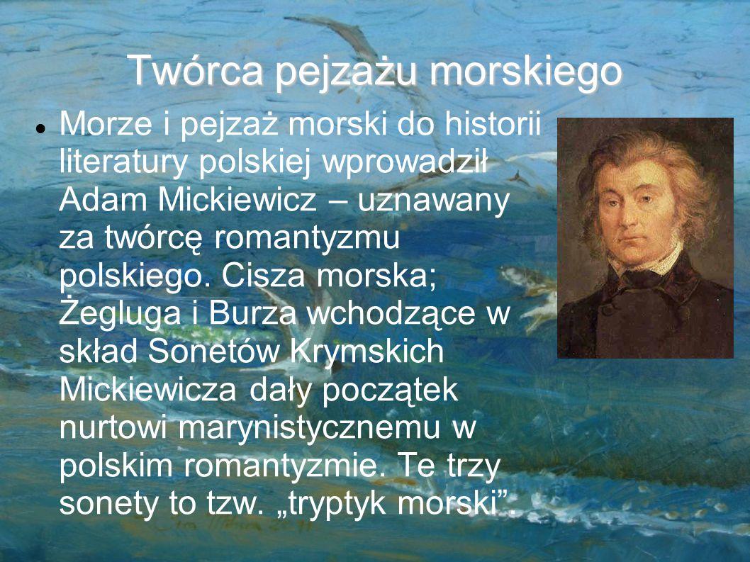 """O CZYM BĘDZIE MOWA: Kto wprowadził """"morze"""" do literatury polskiej. Jaka epoka nawiązuje do pejzażu morskiego. Czym jest poezja. Czym jest malarstwo. S"""