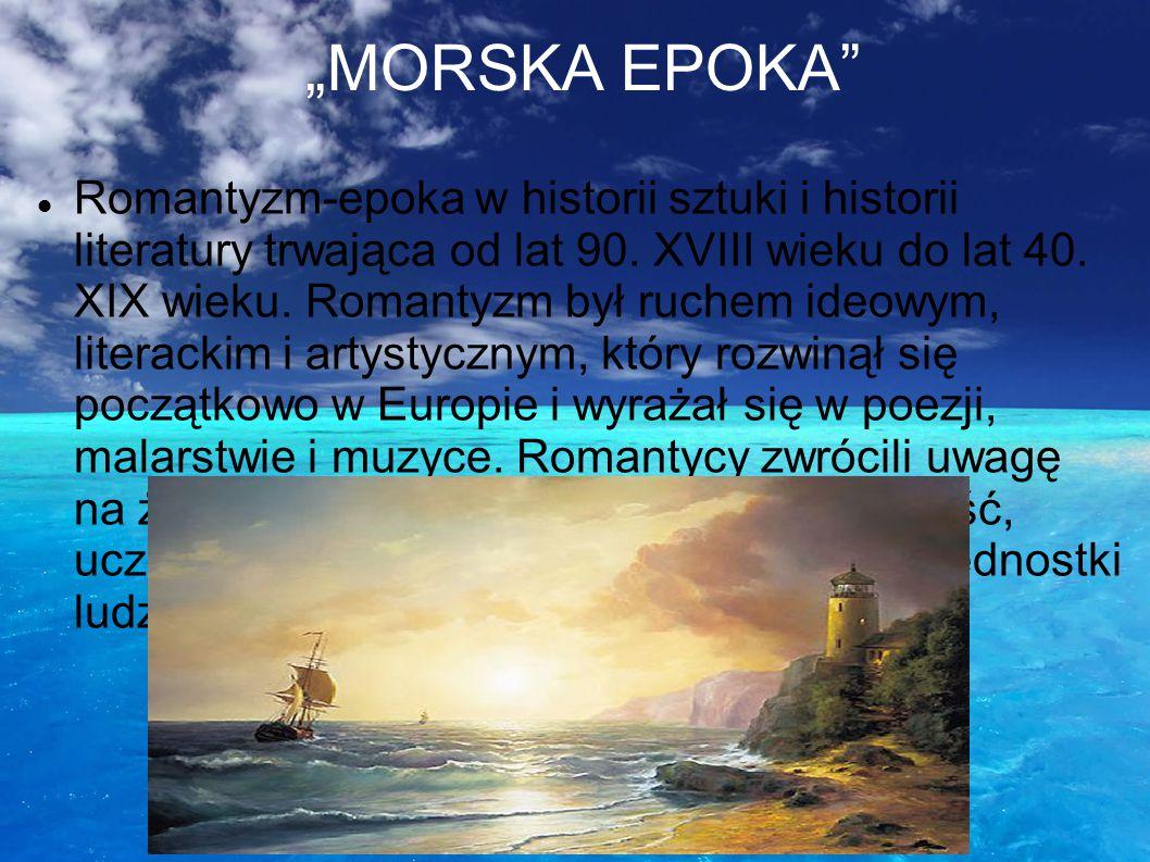Twórca pejzażu morskiego Morze i pejzaż morski do historii literatury polskiej wprowadził Adam Mickiewicz – uznawany za twórcę romantyzmu polskiego. C