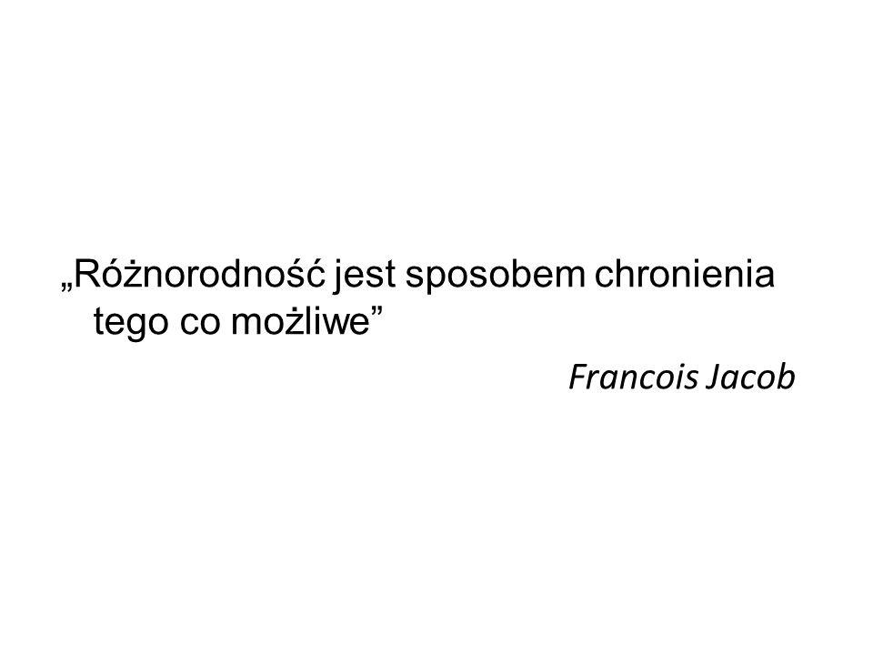 """""""Różnorodność jest sposobem chronienia tego co możliwe"""" Francois Jacob"""
