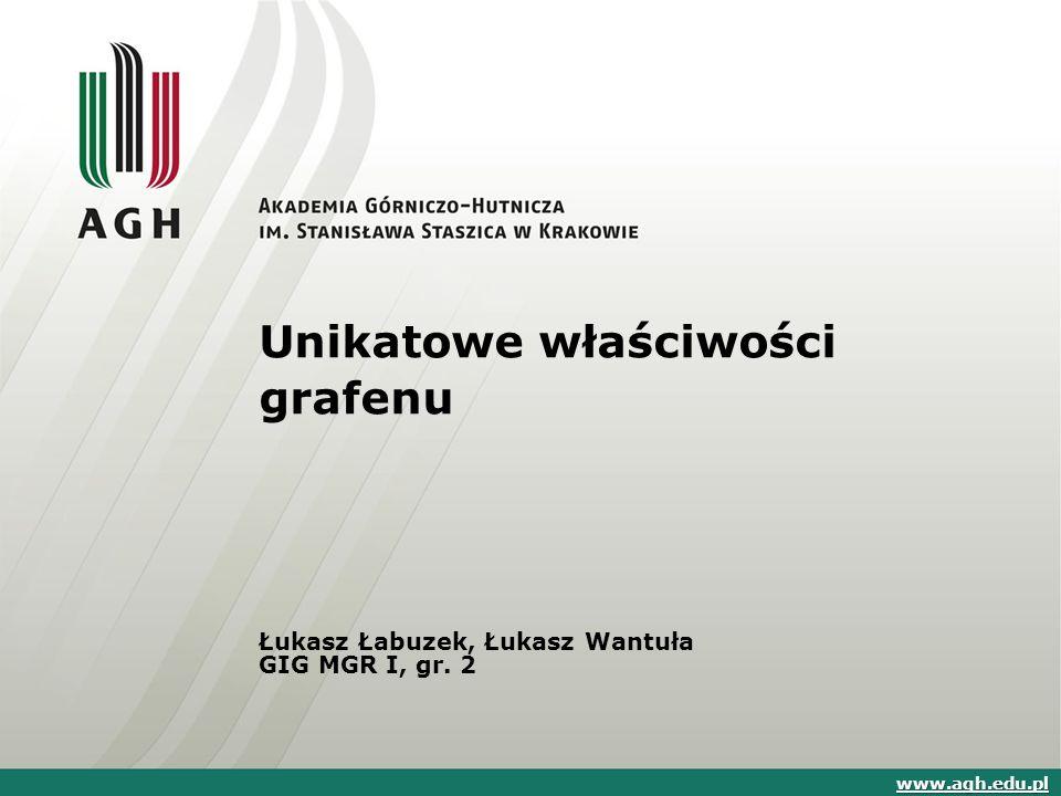 Unikatowe właściwości grafenu Łukasz Łabuzek, Łukasz Wantuła GIG MGR I, gr. 2 www.agh.edu.pl