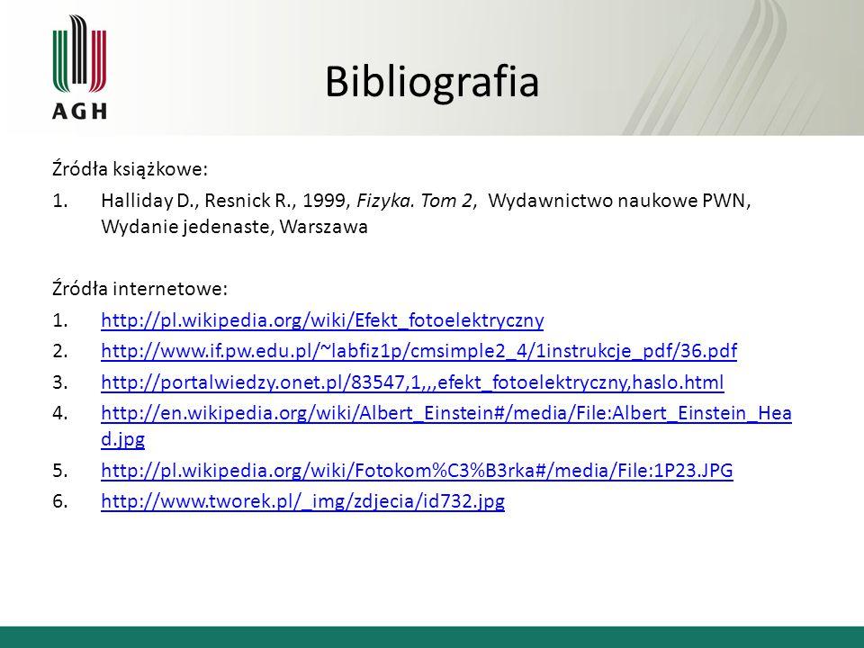 Bibliografia Źródła książkowe: 1.Halliday D., Resnick R., 1999, Fizyka. Tom 2, Wydawnictwo naukowe PWN, Wydanie jedenaste, Warszawa Źródła internetowe